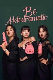 Be Melodramatic